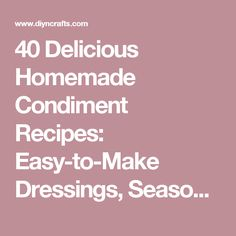 40 Delicious Homemade Condiment Recipes: Easy-to-Make Dressings, Seasonings and Sauces - Page 2 of 2 - DIY & Crafts