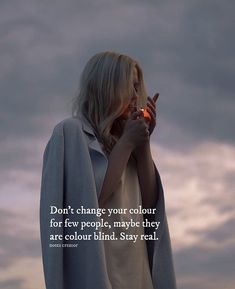 Don't change your color for few people, stay real..