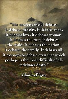 """""""The modern world debases. It debases the city, it debases man. It debases love; it debases woman. It debases the race; it debases the child. It debases the nation; it debases the family. It debases all, it manages to debase even that which perhaps. Morals Quotes, Wisdom Quotes, Life Quotes, Deep Quotes, Smart Quotes, Badass Quotes, Tradition Quotes, Western Philosophy, Westerns"""