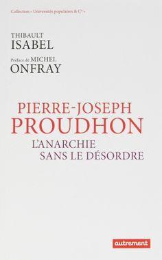 Les éditions Autrement viennent de publier un essai de Thibaut Isabel, intitulé Pierre-Joseph Proudhon - L'anarchie sans le désordre, avec une...