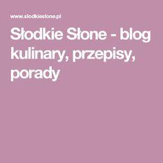 Słodkie Słone - blog kulinary, przepisy, porady Blog, Favorite Recipes, Baking, Cake, Bakken, Kuchen, Blogging, Backen, Torte