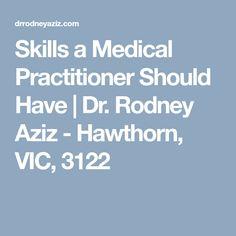 Skills a Medical Practitioner Should Have   Dr. Rodney Aziz - Hawthorn, VIC, 3122