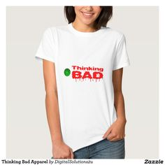 Thinking Bad Apparel T Shirt