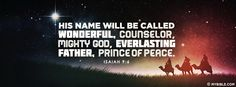 His name will be called Wonderful, Counselor, Mighty God, Everlasting Father,...