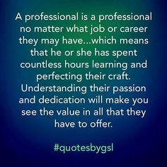 #Quote of the evening. #trustaprofessional #professionalsdoitbetter #passion #hardwork #dedication #quotesbygsl