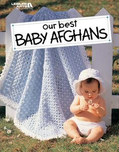 Our Best Baby Afghans features 54 baby afghan patterns to crochet download