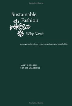 #fashiontakesaction Sustainable Fashion: Why Now?: A Conversation Exploring Issues, Practices, and Possibilities