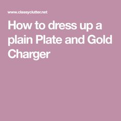 How to dress up a plain Plate and Gold Charger