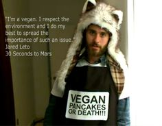 Jared Leto Vegan Pancakes or death