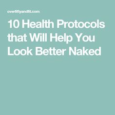 10 Health Protocols that Will Help You Look Better Naked
