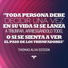"""160. """"Toda persona debe decidir una vez en su vida si se lanza a triunfar, arriesgándolo todo, o si se sienta a ver el paso de los triunfadores"""" - Thomas Alva Edison"""