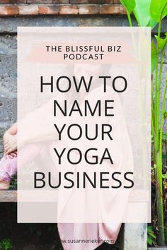 How do you choose a name for your yoga business? This post is all about what to name your business—whether it's your own name or a creative name. Naming Your Business, Branding Your Business, Business Names, Business Tips, Creative Names, Yoga Books, Yoga Teacher Training, Health And Fitness Tips, Best Yoga