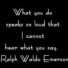 What you do speaks so loud I cannot hear what you say... #actionsspeaklouderthanwords