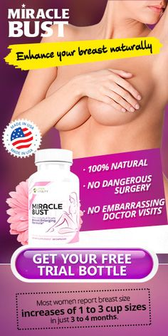 Miracle Bust is a revolutionary blend of organically grown herbs that safely and effectively help enhance women's breast size by increasing the amount of cells in the mammary glands. The natural combination of ingredients will stimulate changes in the concentration of these hormones, increase the level of GF compounds and result in natural breast augmentation through the development of breast tissue!  http://www.easybodyfit.com/naturaful-breast-enhancement