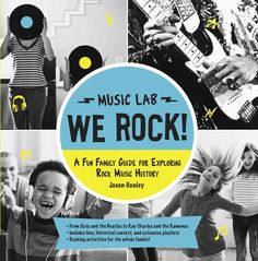 Music Lab: We Rock! A Fun Family Guide for Exploring Rock Music History
