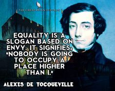 Equality Is a Slogan Based on Envy. It Signifies: Nobody is Going to Occupy a Place Higher Than I