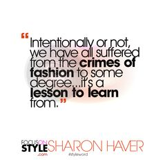 """Intentionally or not, we have all suffered from the crimes of fashion to some degree.. It's a lesson to learn from.""   For more daily stylist tips + style inspiration, visit: https://focusonstyle.com/styleword/ #fashionquote #styleword"