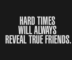 Hard times= True friends