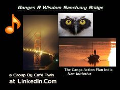 """""""Ganges R Wisdom Sanctuary Bridge""""    Name  of Group at LinkedIn.Com where virtual team, multi-discipline can be formed among those who care the tremendous opportunity to add economic  environmental well being by Ganga Restoration as we go include strength aquaculture for fish loving people such as the Bangali , Orissa, and other communities along the Ganga."""