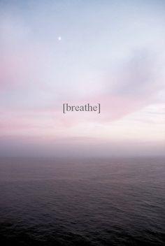 just breathe.....