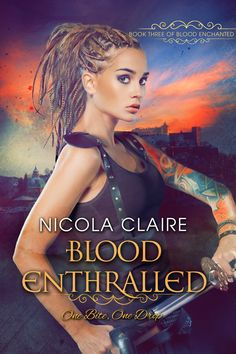Blood Enthralled, Blood Enchanted Series Book 3 by Nicola Claire.