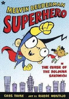 The Curse of the Bologna Sandwich (Melvin Beederman, Superhero Series #1)  This series is a must read for any boy. Agers 7 and up or grade 2 and up