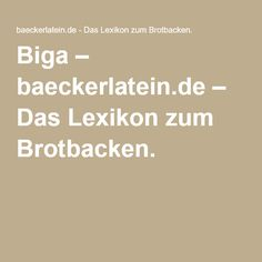 Biga – baeckerlatein.de – Das Lexikon zum Brotbacken.