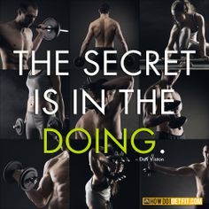 The secret to fitness is in the doing.