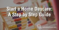 How to start your own in-home daycare business! A 15 step guide.