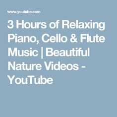 3 Hours of Relaxing Piano, Cello & Flute Music | Beautiful Nature Videos - YouTube