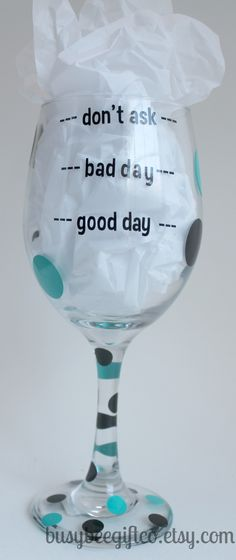 Good Day, Bay Day, Dont Ask 20 oz Wine Glass - $10.00 - Handmade Crafts by Mi Bella Vinyl