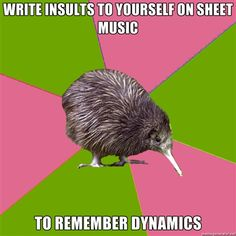 """Choir Kiwi (I have done this forever. There's lots of sheet music floating around with """"Sing softer, dummy!"""" on it."""