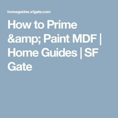 How to Prime & Paint MDF | Home Guides | SF Gate