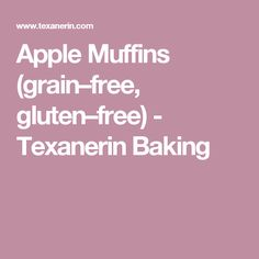 Apple Muffins (grain–free, gluten–free) - Texanerin Baking