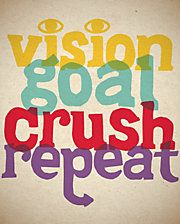 Vision, goal, crush, repeat!