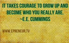 It takes courage to be who you really are #business #inspiration www.Epreneur.TV