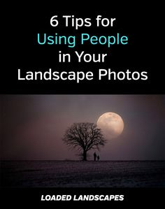 6 Tips for Using People in Your Landscape Photos. Photography tips, how to get great photos with people in your shots and compositions. #photographytips #photography
