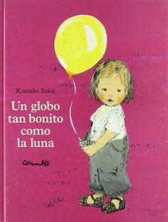 UN GLOBO TAN BONITO COMO LA LUNA (CES) de sakai,  Preciosas acuarelas llenas de detalles ilustran esta historia que narra la relación entre un niño y un globo, lo que sirve de excusa para que el lector se identifique con el sentimiento de impotencia del protagonista que tan bien conocen los niños de esta edad. Poco libros reflejan como este el mundo de la infancia. Este es el libro que recomendamos a partir de dos años, cuando empiezan a entender historias más complejas.