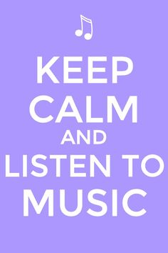 Keep Calm and Listen to Music Quote <3
