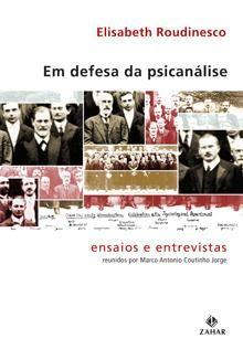 ROUDINESCO, Elisabeth. Em defesa da psicanálise: ensaios e entrevistas. Rio de Janeiro: Jorge Zahar, 2009. 247 p.