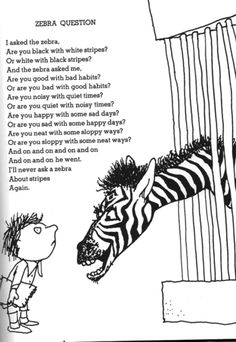 Don't judge a zebra by his stripes - Shel Silverstein...love! wish i still had all of his poetry books!