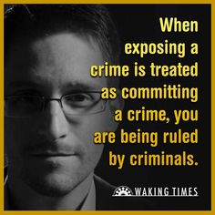 When exposing a crime is treated as committing a crime, you are being ruled by criminals.