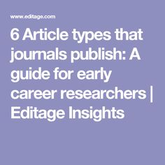 6 Article types that journals publish: A guide for early career researchers   Editage Insights
