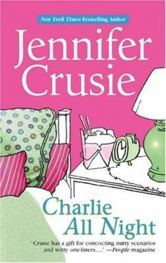 Charlie All Night (Book) : Crusie, Jennifer : Dumped by her boyfriend and demoted from a prime-time spot, producer Allie McGuffey…