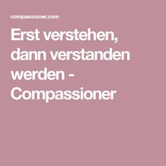 Erst verstehen, dann verstanden werden - Compassioner