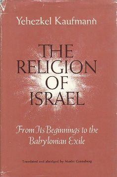 The Religion of Israel, from Its Beginnings to the Babylonian Exile: Yehezkel Kaufmann: 0000226427285: Books - Amazon.ca