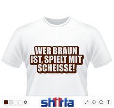 Braun, Scheisse, Nazi, Rechts, gegen Rechts, Antifa, Anti Faschismus, Fun Shirt, Funshirt