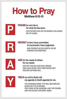 Matthew 6:9-13 (NKJV) -  In this manner, therefore, pray:  Our Father in heaven, Hallowed be Your name. Your kingdom come. Your will be done On earth as it is in heaven. Give us this day our daily bread. And forgive us our debts, As we forgive our debtors. And do not lead us into temptation, But deliver us from the evil one. For Yours is the kingdom and the power and the glory forever. Amen