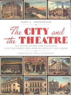The City and the Theatre: The History of New York Playhouses: A 250 Year Journey from Bowling Green to Times Square     (9780823006373): Mary Henderson: Books
