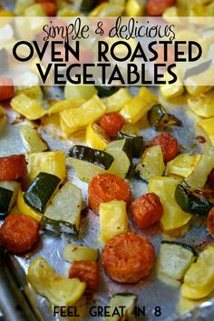 These simple Oven Roasted Vegetables are the perfect healthy side dish for any meal. Feel Great in 8 #healthy #sidedish #vegetables #easy